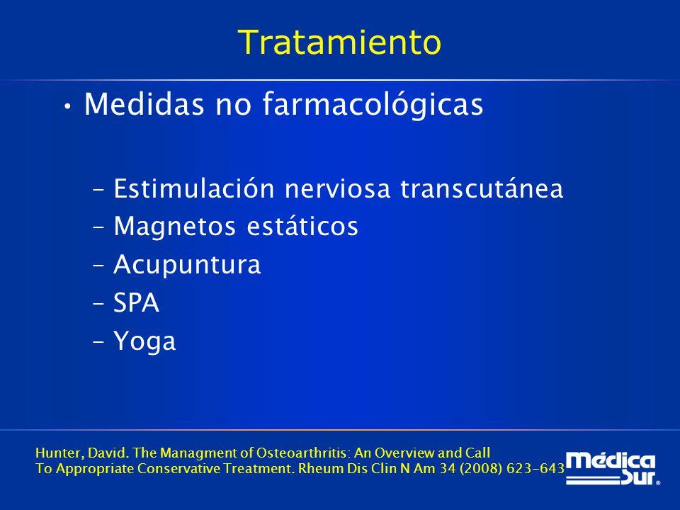 Tratamiento Medidas no farmacológicas –Estimulación nerviosa transcutánea –Magnetos estáticos –Acupuntura –SPA –Yoga Hunter, David.