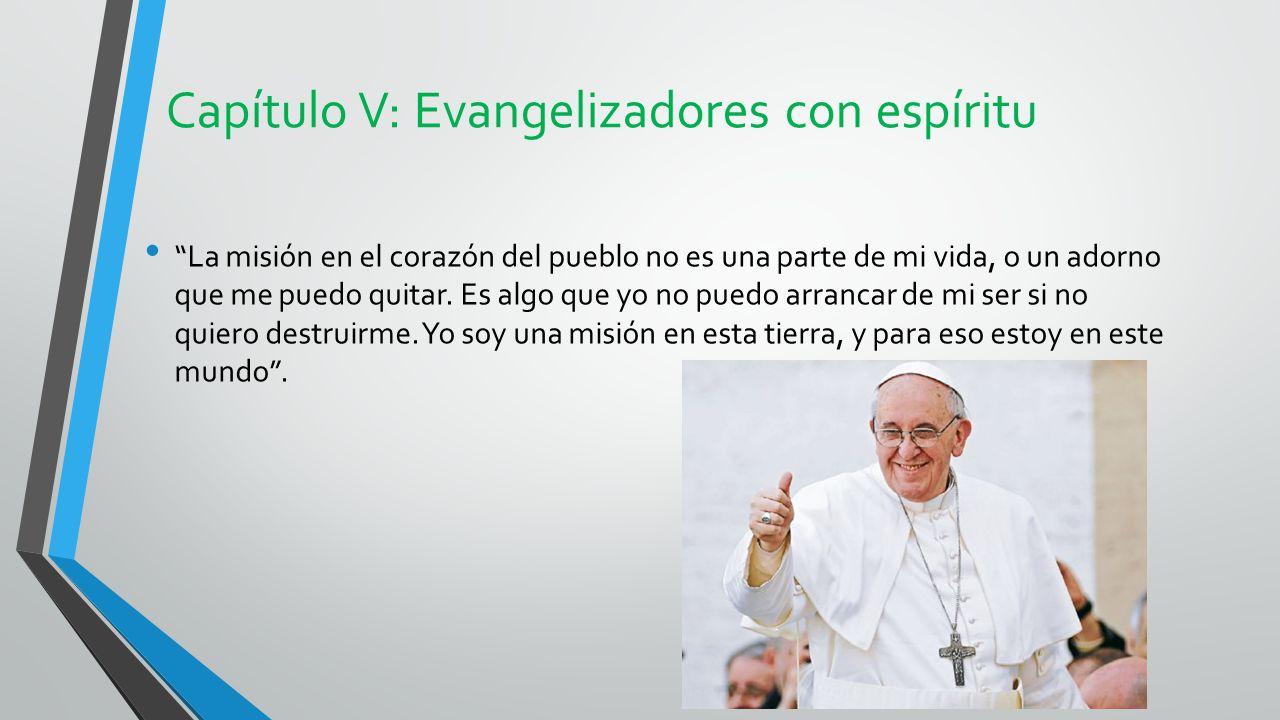 Capítulo V: Evangelizadores con espíritu La misión en el corazón del pueblo no es una parte de mi vida, o un adorno que me puedo quitar.