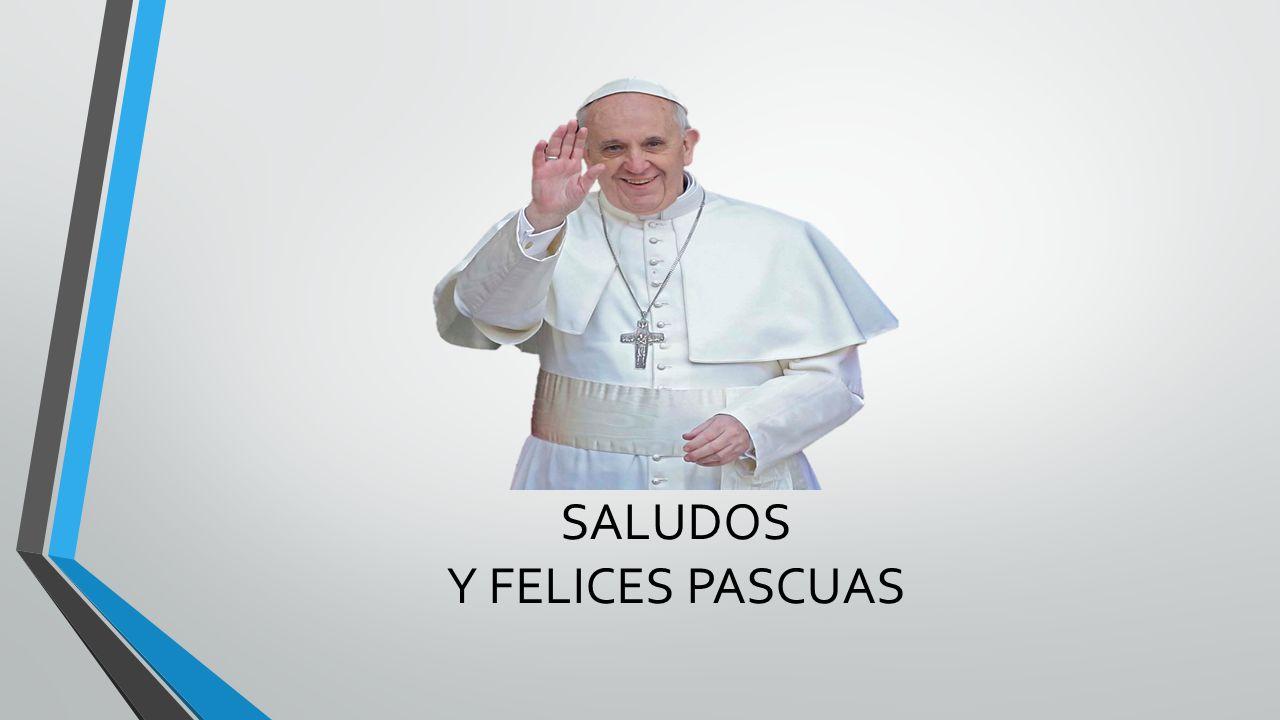 SALUDOS Y FELICES PASCUAS