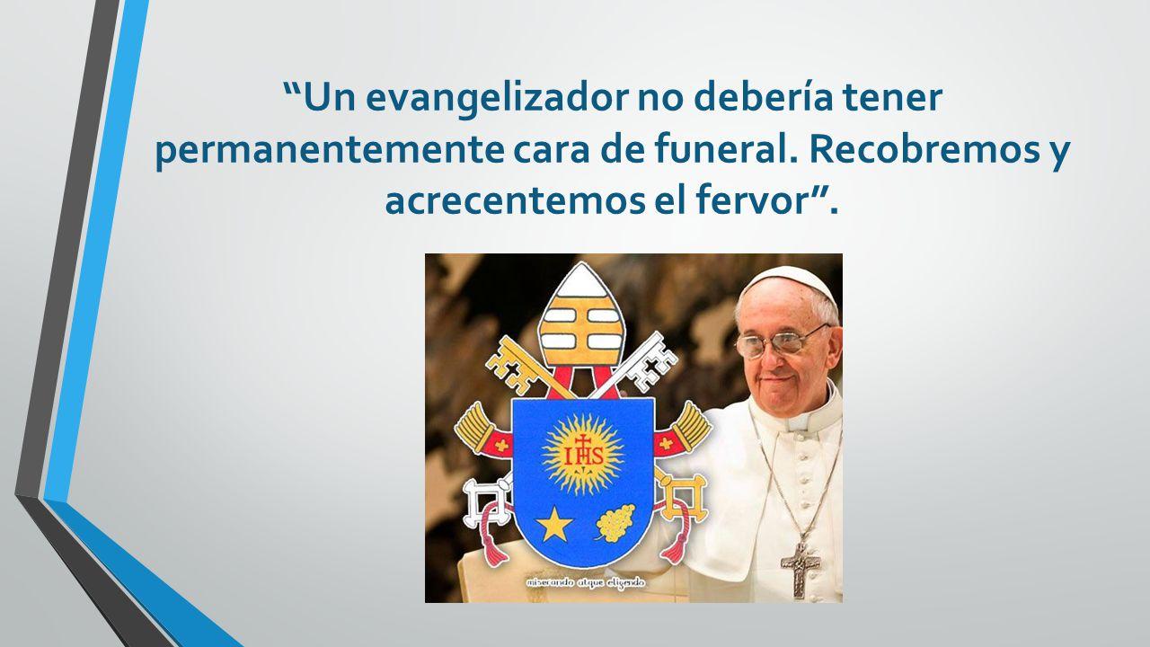Un evangelizador no debería tener permanentemente cara de funeral.