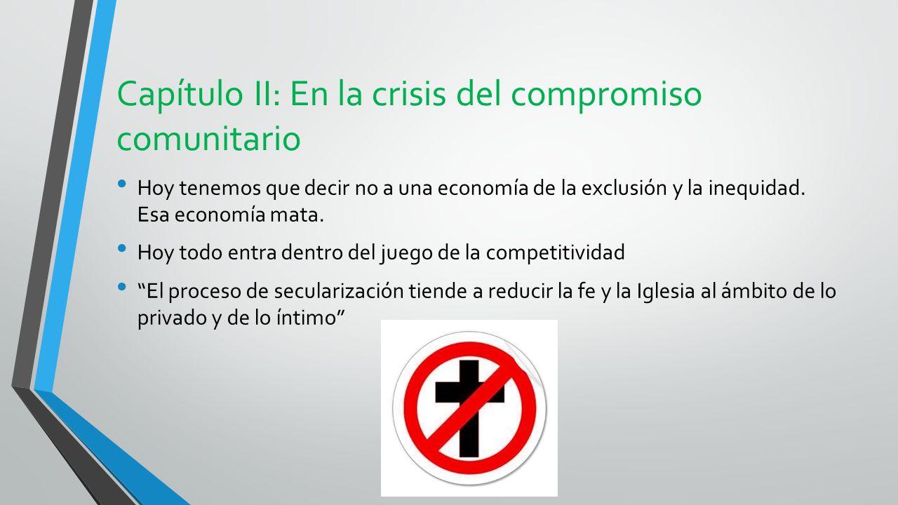 Capítulo II: En la crisis del compromiso comunitario Hoy tenemos que decir no a una economía de la exclusión y la inequidad.