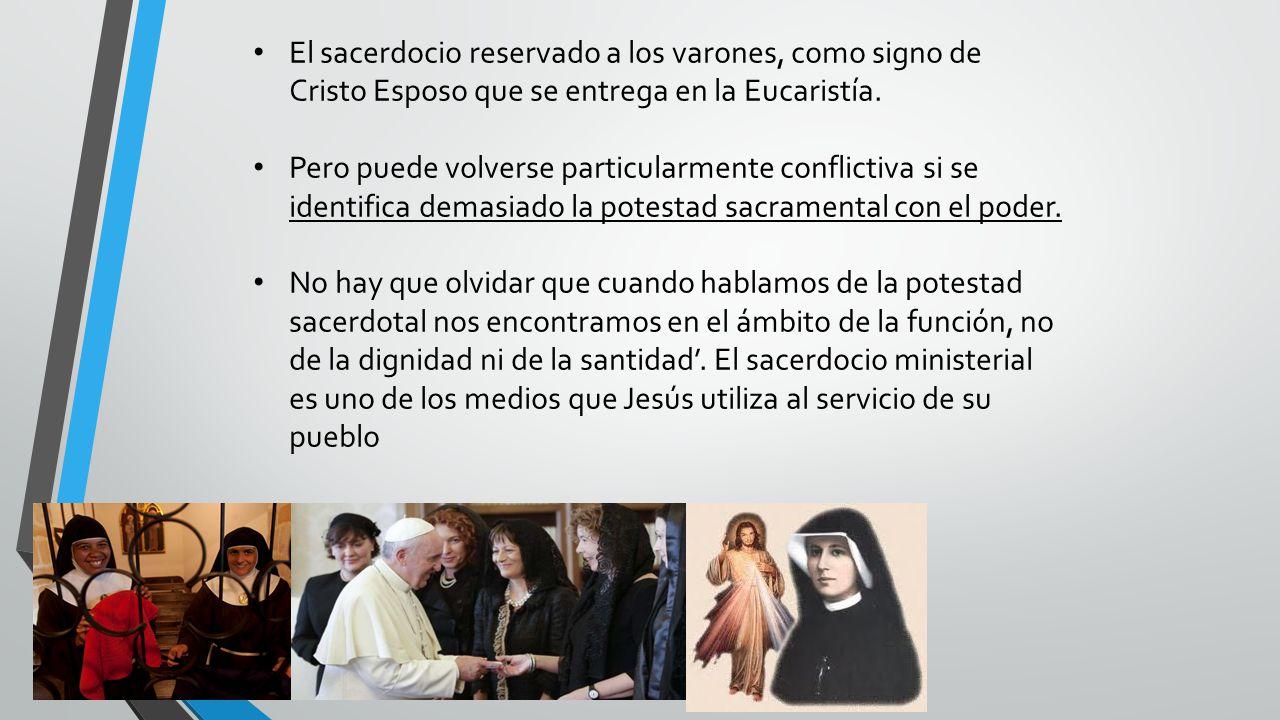 El sacerdocio reservado a los varones, como signo de Cristo Esposo que se entrega en la Eucaristía.