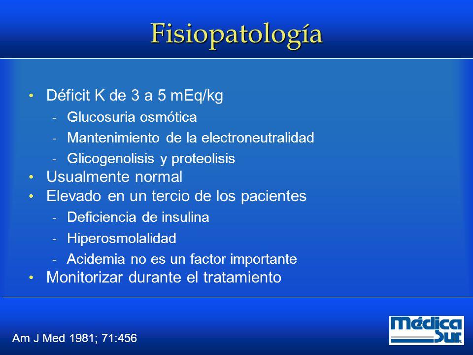 Fisiopatología Déficit K de 3 a 5 mEq/kg  Glucosuria osmótica  Mantenimiento de la electroneutralidad  Glicogenolisis y proteolisis Usualmente norm