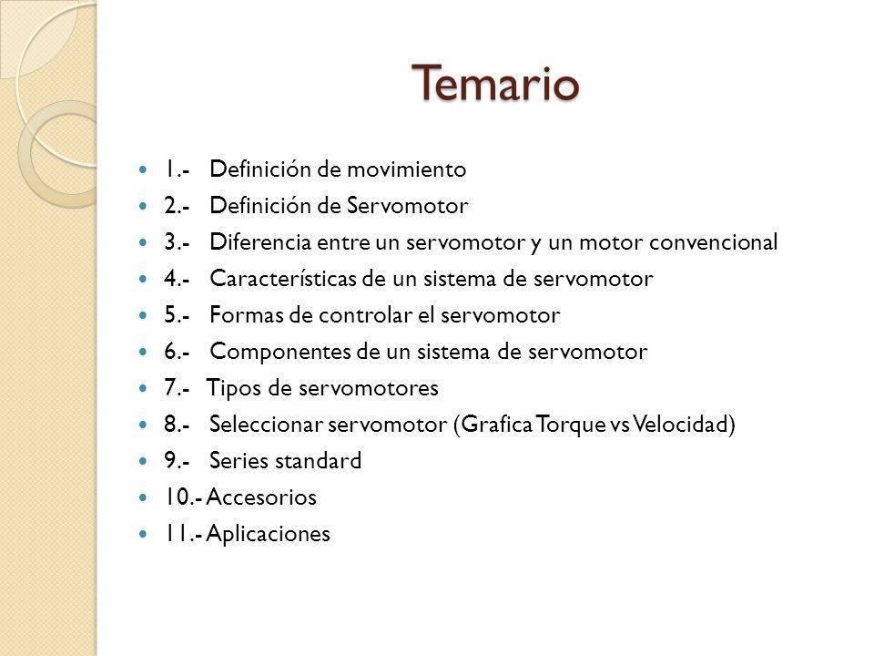 Temario 1.- Definición de movimiento 2.- Definición de Servomotor 3.- Diferencia entre un servomotor y un motor convencional 4.- Características de un