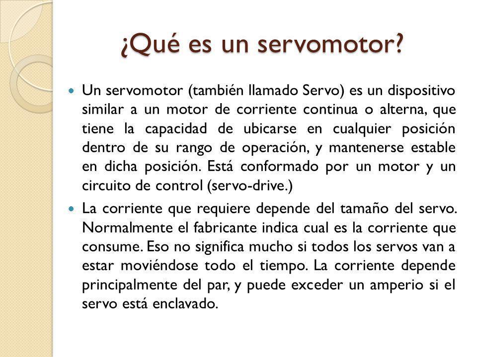 ¿Qué es un servomotor? Un servomotor (también llamado Servo) es un dispositivo similar a un motor de corriente continua o alterna, que tiene la capaci