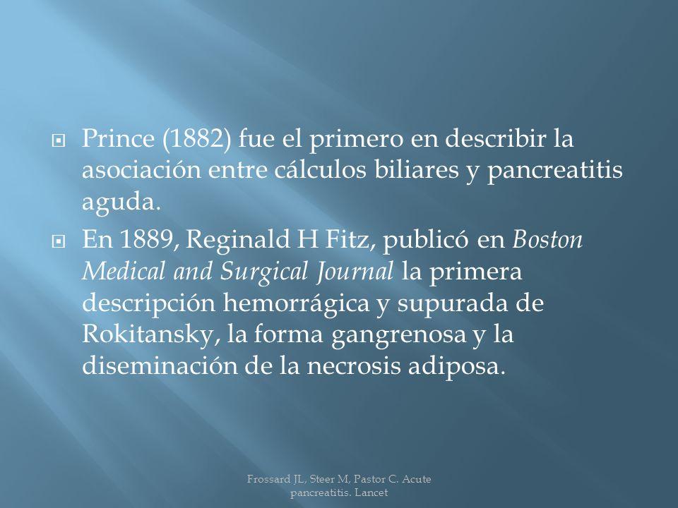 Prince (1882) fue el primero en describir la asociación entre cálculos biliares y pancreatitis aguda.