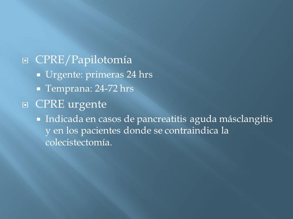 CPRE/Papilotomía Urgente: primeras 24 hrs Temprana: 24-72 hrs CPRE urgente Indicada en casos de pancreatitis aguda másclangitis y en los pacientes donde se contraindica la colecistectomía.