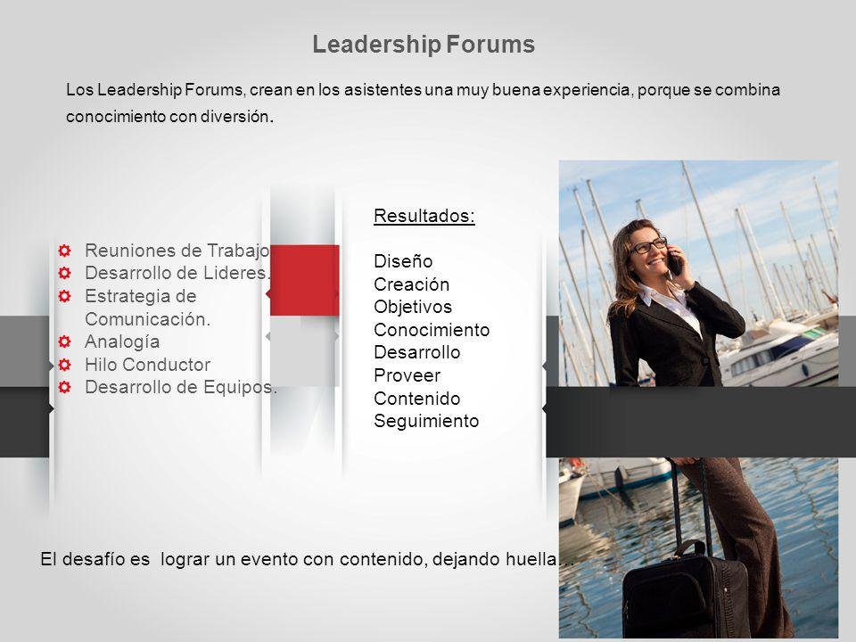 Los Leadership Forums, crean en los asistentes una muy buena experiencia, porque se combina conocimiento con diversión.