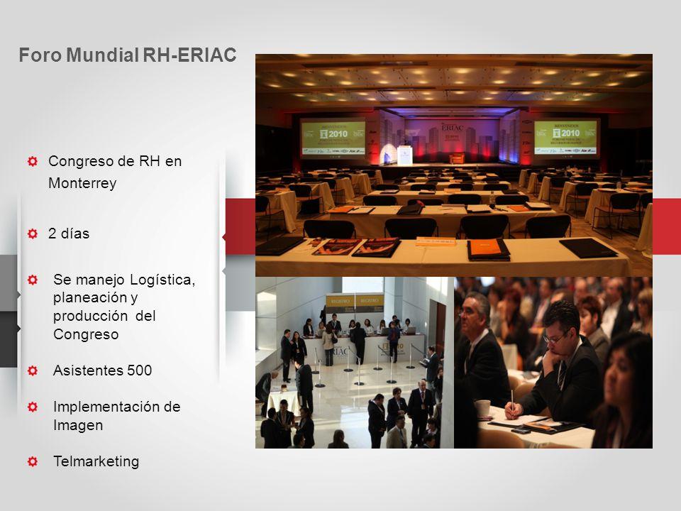 Congreso de RH en Monterrey 2 días Se manejo Logística, planeación y producción del Congreso Asistentes 500 Implementación de Imagen Telmarketing Foro Mundial RH-ERIAC