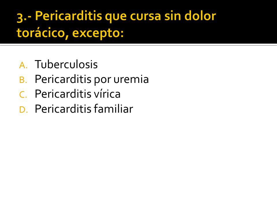 A. Tuberculosis B. Pericarditis por uremia C. Pericarditis vírica D. Pericarditis familiar