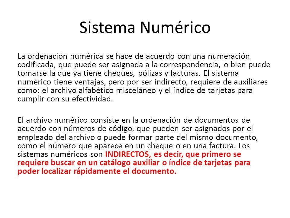 Sistema Numérico La ordenación numérica se hace de acuerdo con una numeración codificada, que puede ser asignada a la correspondencia, o bien puede tomarse la que ya tiene cheques, pólizas y facturas.