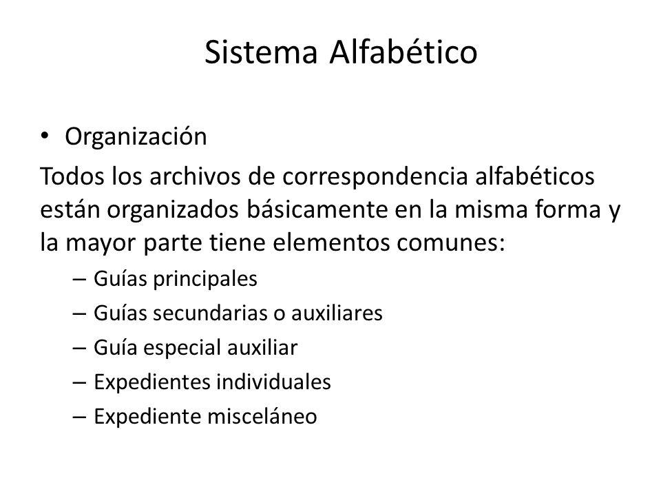 Organización Todos los archivos de correspondencia alfabéticos están organizados básicamente en la misma forma y la mayor parte tiene elementos comunes: – Guías principales – Guías secundarias o auxiliares – Guía especial auxiliar – Expedientes individuales – Expediente misceláneo Sistema Alfabético