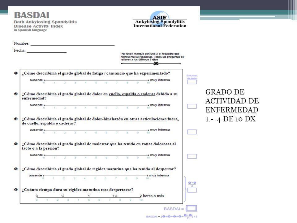 GRADO DE ACTIVIDAD DE ENFERMEDAD 1.- 4 DE 10 DX