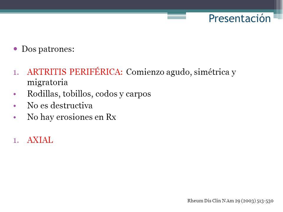 Presentación Dos patrones: 1.ARTRITIS PERIFÉRICA: Comienzo agudo, simétrica y migratoria Rodillas, tobillos, codos y carpos No es destructiva No hay e