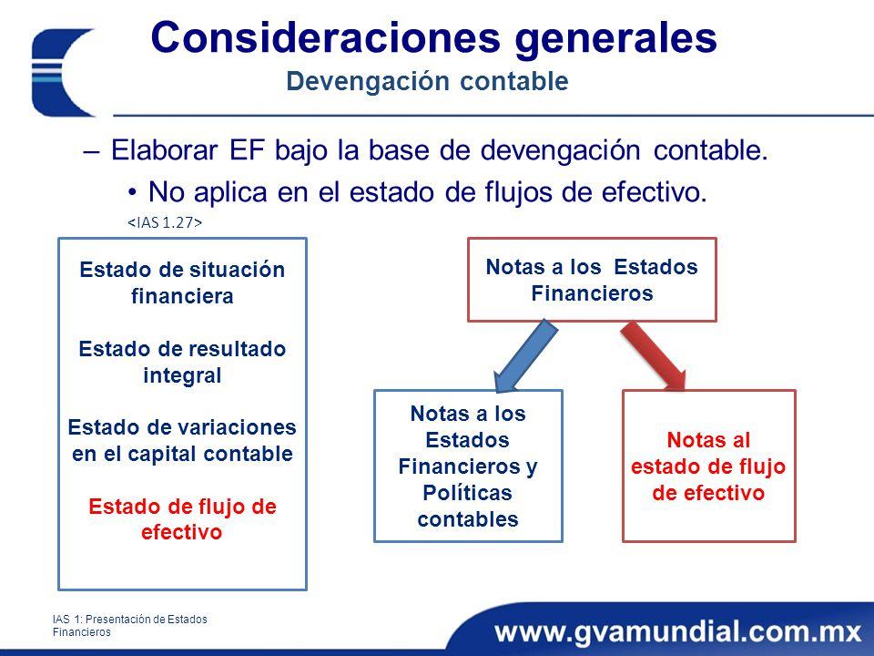 Consideraciones generales Devengación contable –Elaborar EF bajo la base de devengación contable. No aplica en el estado de flujos de efectivo. IAS 1: