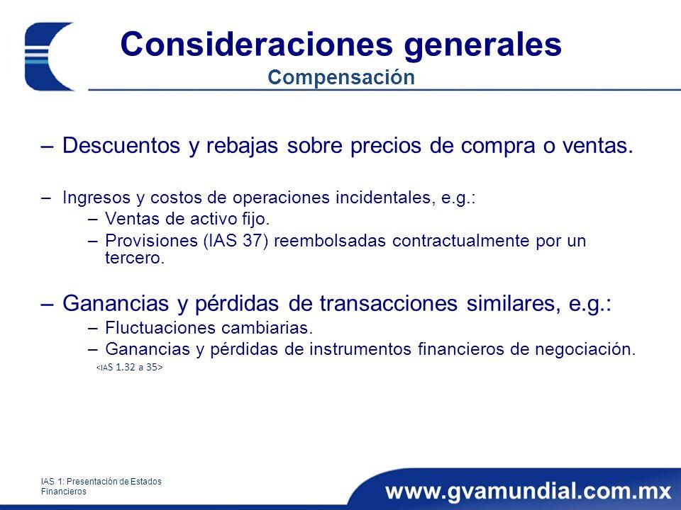 Consideraciones generales Compensación –Descuentos y rebajas sobre precios de compra o ventas. –Ingresos y costos de operaciones incidentales, e.g.: –