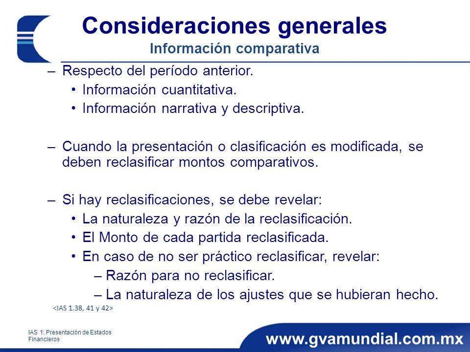 Consideraciones generales Información comparativa –Respecto del período anterior. Información cuantitativa. Información narrativa y descriptiva. –Cuan