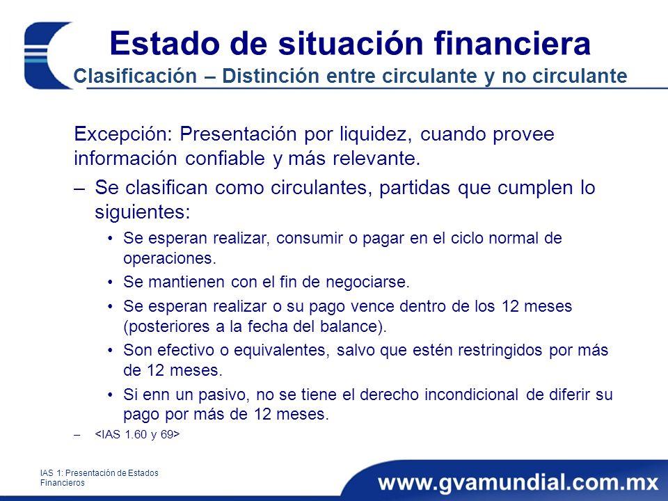 Excepción: Presentación por liquidez, cuando provee información confiable y más relevante. –Se clasifican como circulantes, partidas que cumplen lo si