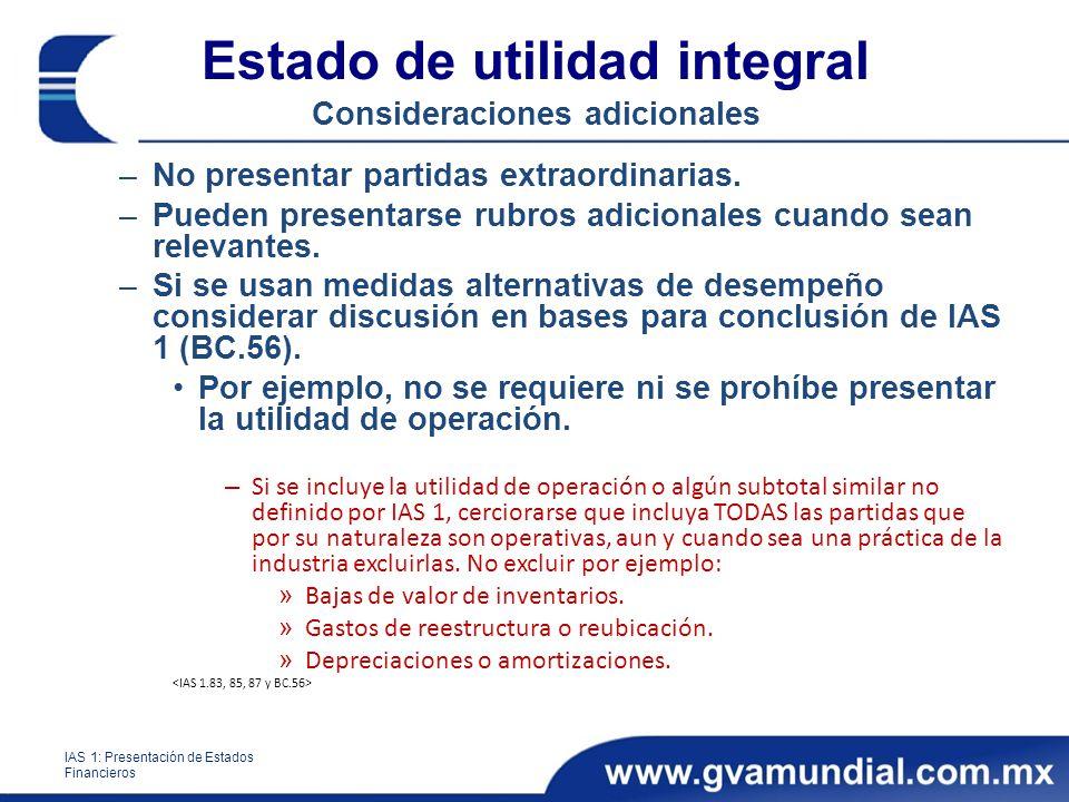 Estado de utilidad integral Consideraciones adicionales –No presentar partidas extraordinarias. –Pueden presentarse rubros adicionales cuando sean rel