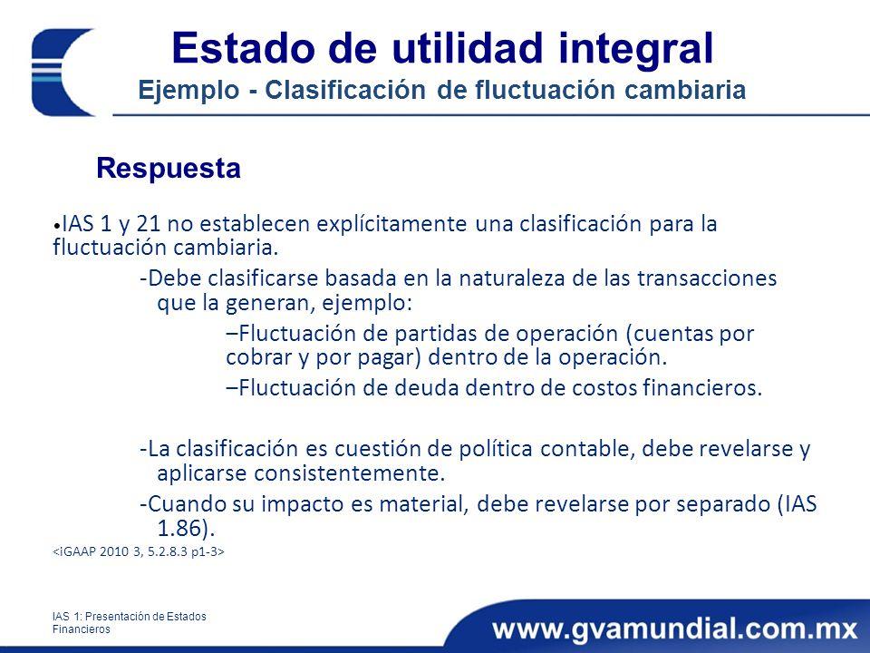 Estado de utilidad integral Ejemplo - Clasificación de fluctuación cambiaria Respuesta IAS 1 y 21 no establecen explícitamente una clasificación para