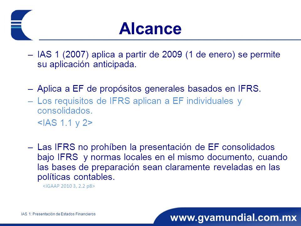Alcance –IAS 1 (2007) aplica a partir de 2009 (1 de enero) se permite su aplicación anticipada. –Aplica a EF de propósitos generales basados en IFRS.