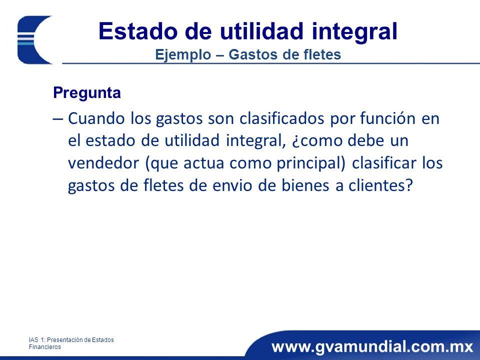 Estado de utilidad integral Ejemplo – Gastos de fletes Pregunta – Cuando los gastos son clasificados por función en el estado de utilidad integral, ¿c