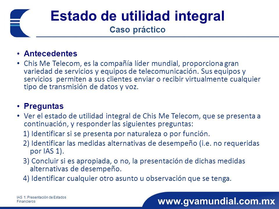 Estado de utilidad integral Caso práctico Antecedentes Chis Me Telecom, es la compañía líder mundial, proporciona gran variedad de servicios y equipos