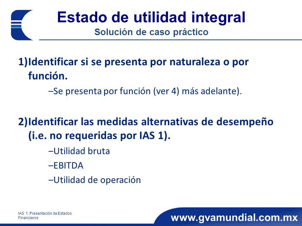 Estado de utilidad integral Solución de caso práctico 1)Identificar si se presenta por naturaleza o por función. Se presenta por función (ver 4) más a