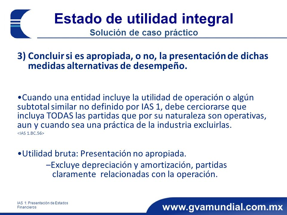 Estado de utilidad integral Solución de caso práctico 3)Concluir si es apropiada, o no, la presentación de dichas medidas alternativas de desempeño. C