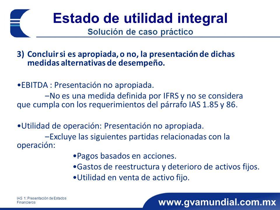 Estado de utilidad integral Solución de caso práctico 3)Concluir si es apropiada, o no, la presentación de dichas medidas alternativas de desempeño. E