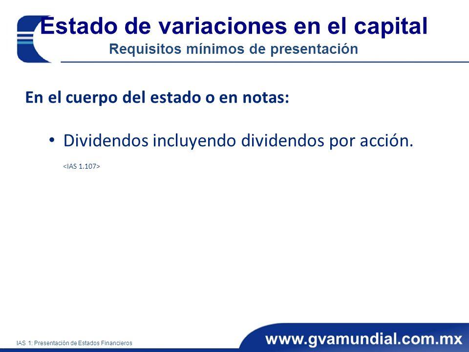 En el cuerpo del estado o en notas: Dividendos incluyendo dividendos por acción. IAS 1: Presentación de Estados Financieros Estado de variaciones en e