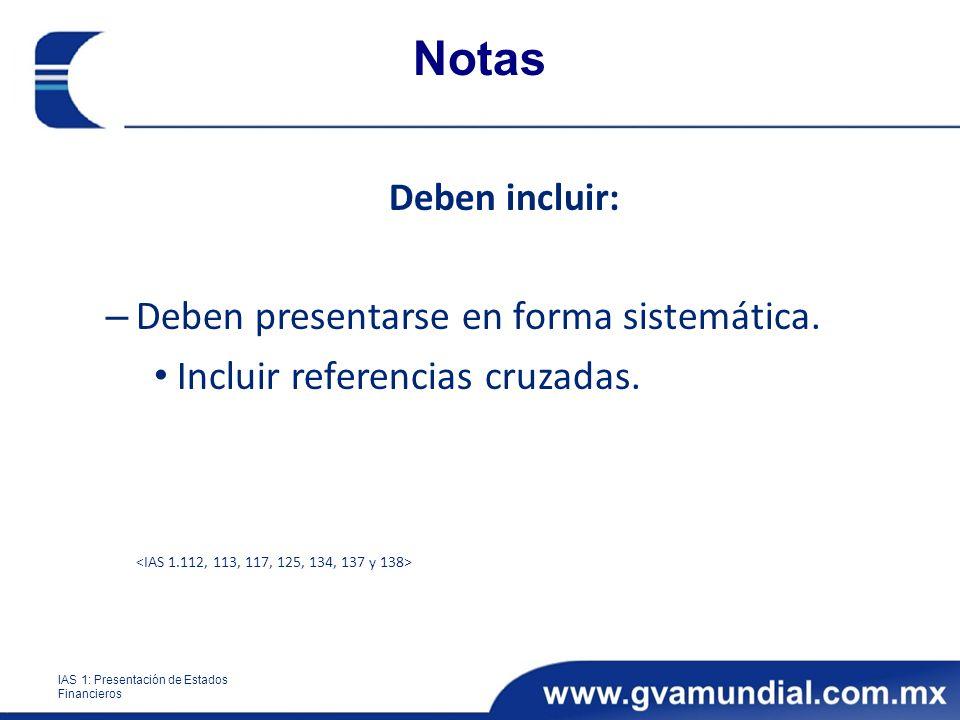 Notas Deben incluir: – Deben presentarse en forma sistemática. Incluir referencias cruzadas. IAS 1: Presentación de Estados Financieros
