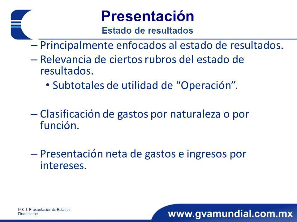 Presentación Estado de resultados – Principalmente enfocados al estado de resultados. – Relevancia de ciertos rubros del estado de resultados. Subtota