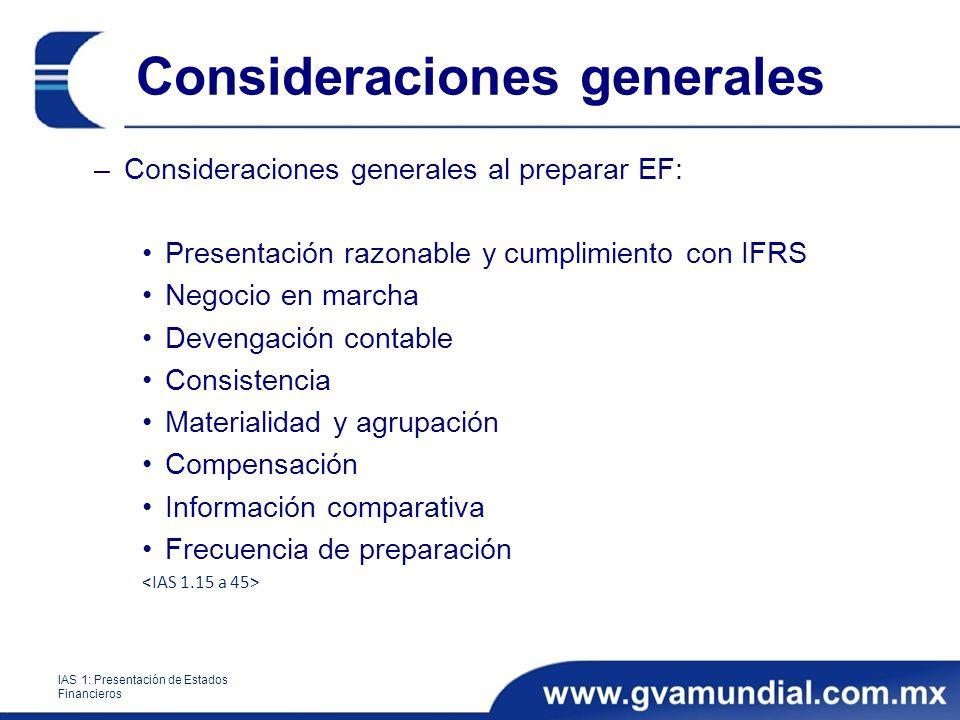Consideraciones generales –Consideraciones generales al preparar EF: Presentación razonable y cumplimiento con IFRS Negocio en marcha Devengación cont