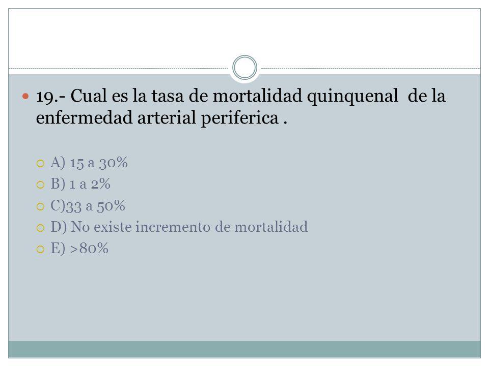 19.- Cual es la tasa de mortalidad quinquenal de la enfermedad arterial periferica.