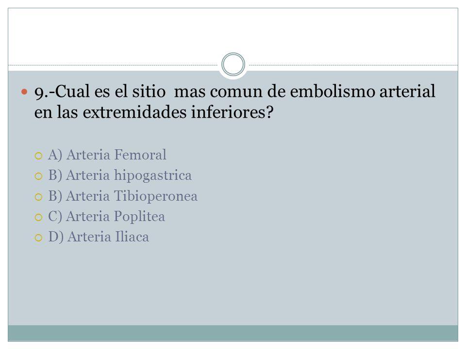 9.-Cual es el sitio mas comun de embolismo arterial en las extremidades inferiores.