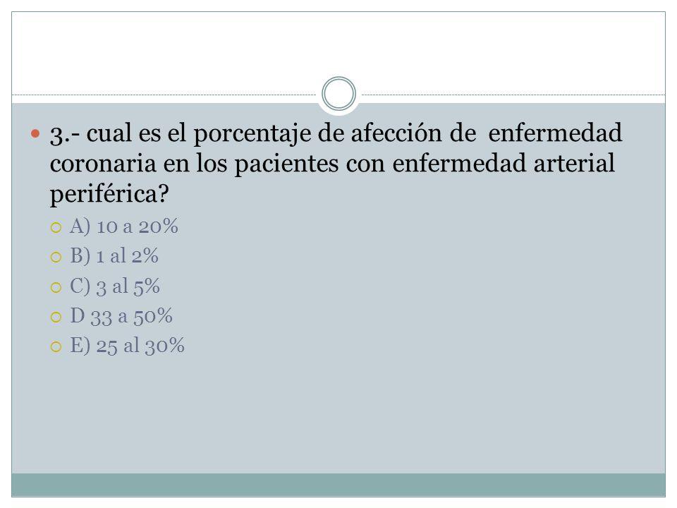 3.- cual es el porcentaje de afección de enfermedad coronaria en los pacientes con enfermedad arterial periférica.