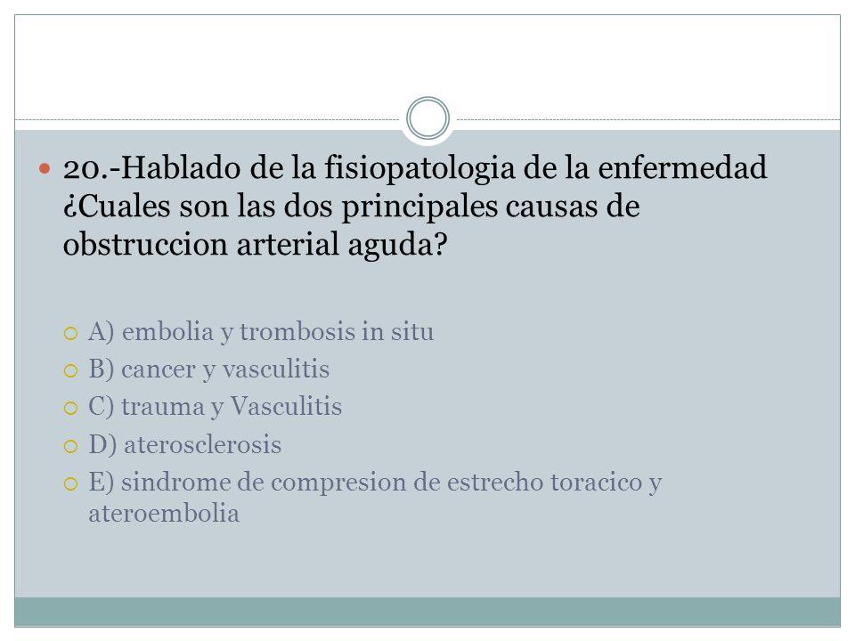 20.-Hablado de la fisiopatologia de la enfermedad ¿Cuales son las dos principales causas de obstruccion arterial aguda.