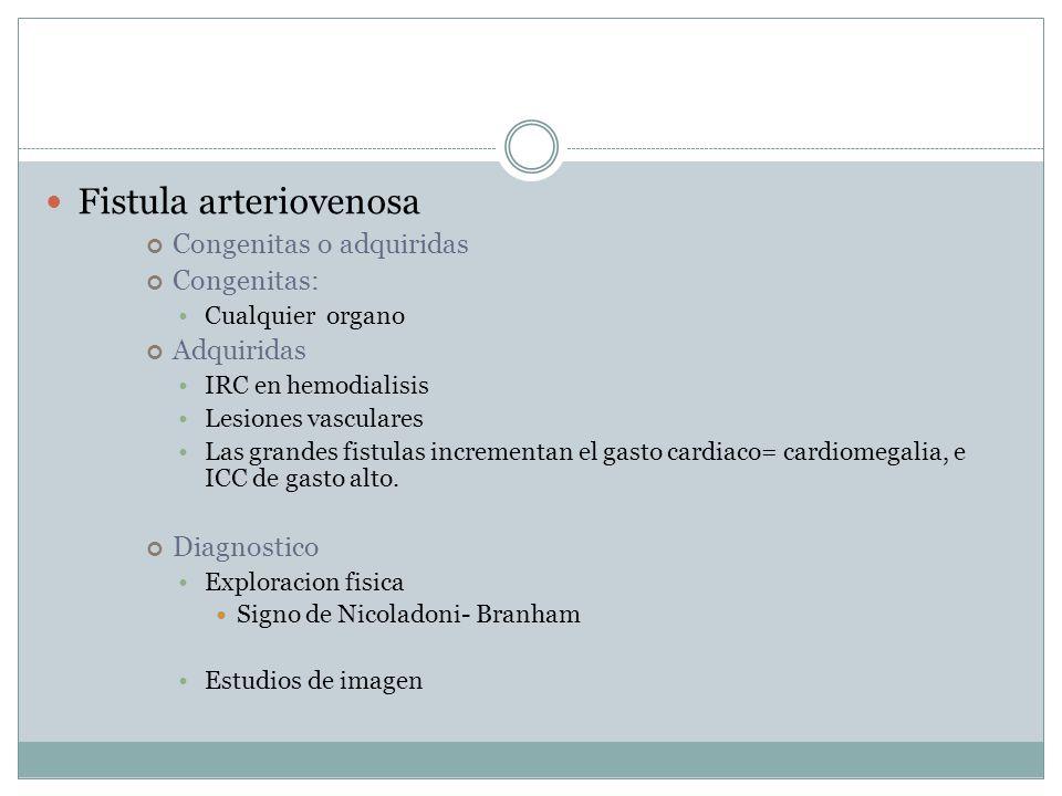 Fistula arteriovenosa Congenitas o adquiridas Congenitas: Cualquier organo Adquiridas IRC en hemodialisis Lesiones vasculares Las grandes fistulas incrementan el gasto cardiaco= cardiomegalia, e ICC de gasto alto.