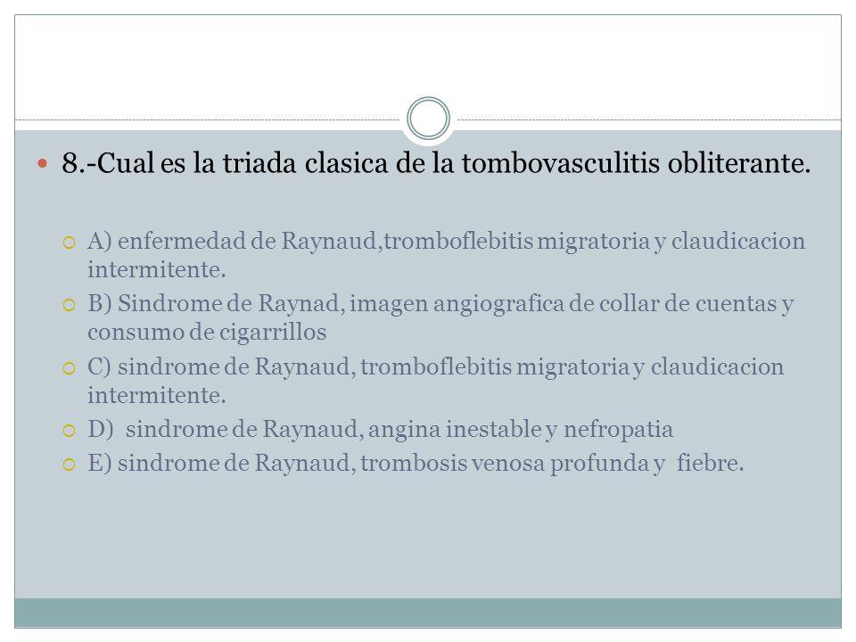 8.-Cual es la triada clasica de la tombovasculitis obliterante.