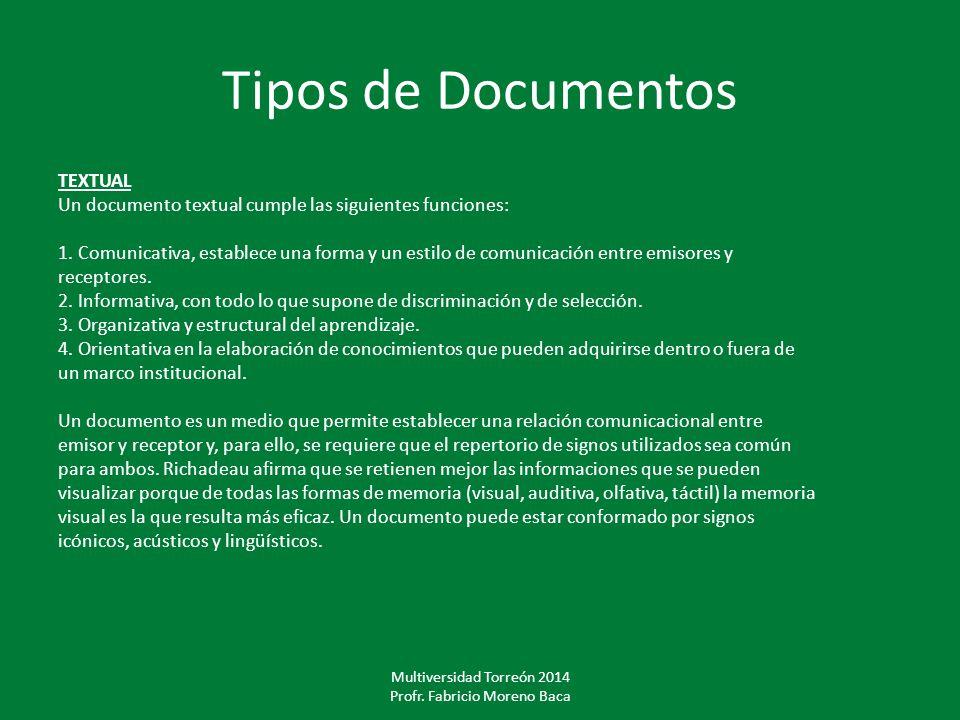 Tipos de Documentos TEXTUAL Un documento textual cumple las siguientes funciones: 1. Comunicativa, establece una forma y un estilo de comunicación ent