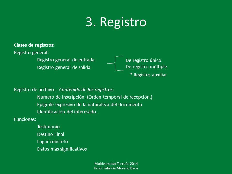 3. Registro Clases de registros: Registro general: Registro general de entrada Registro general de salida * Registro auxiliar Registro de archivo.- Co