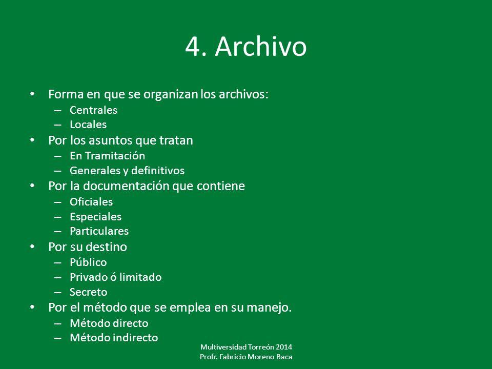 4. Archivo Forma en que se organizan los archivos: – Centrales – Locales Por los asuntos que tratan – En Tramitación – Generales y definitivos Por la