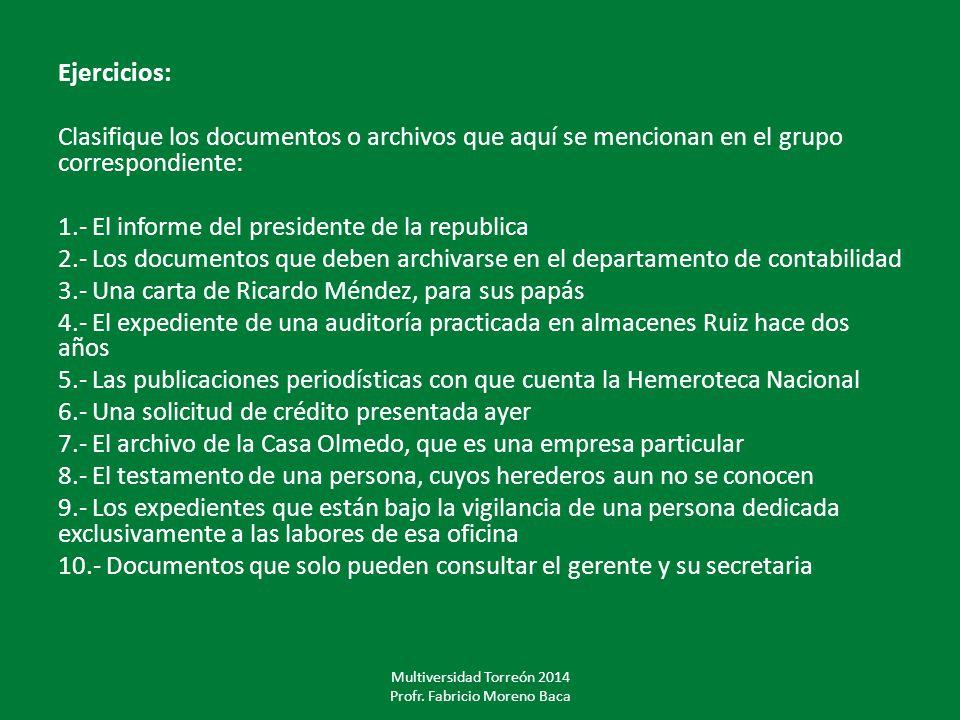 Ejercicios: Clasifique los documentos o archivos que aquí se mencionan en el grupo correspondiente: 1.- El informe del presidente de la republica 2.-