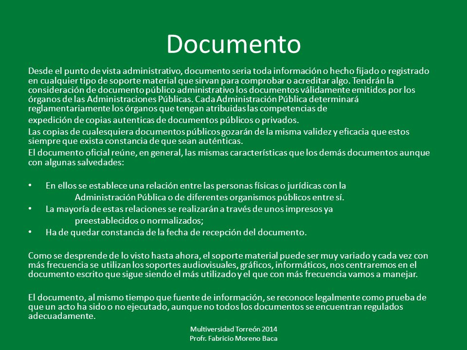 Documento Desde el punto de vista administrativo, documento seria toda información o hecho fijado o registrado en cualquier tipo de soporte material q