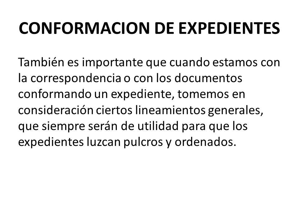 CONFORMACION DE EXPEDIENTES También es importante que cuando estamos con la correspondencia o con los documentos conformando un expediente, tomemos en