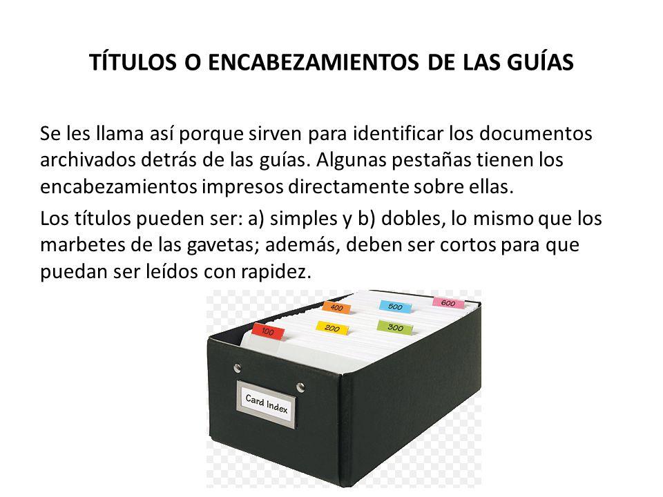 TÍTULOS O ENCABEZAMIENTOS DE LAS GUÍAS Se les llama así porque sirven para identificar los documentos archivados detrás de las guías. Algunas pestañas