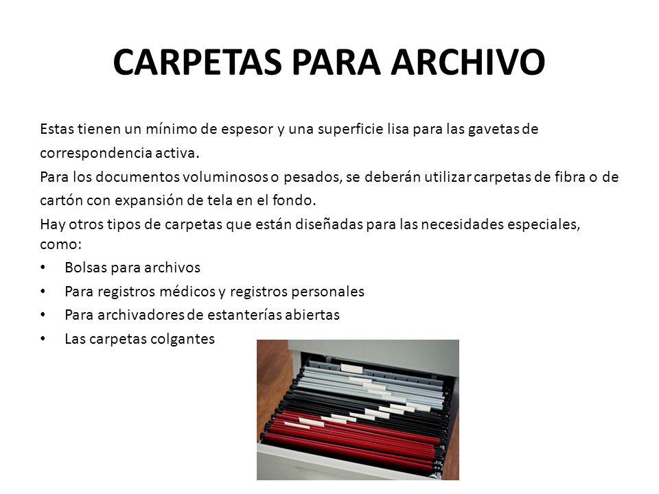 CARPETAS PARA ARCHIVO Estas tienen un mínimo de espesor y una superficie lisa para las gavetas de correspondencia activa. Para los documentos volumino