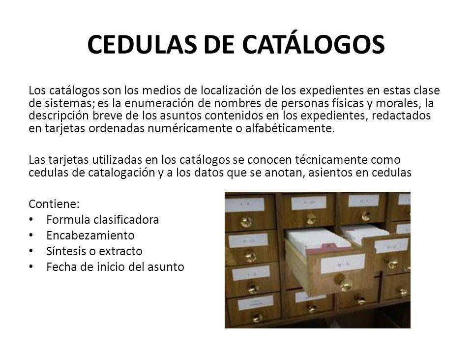 CEDULAS DE CATÁLOGOS Los catálogos son los medios de localización de los expedientes en estas clase de sistemas; es la enumeración de nombres de perso