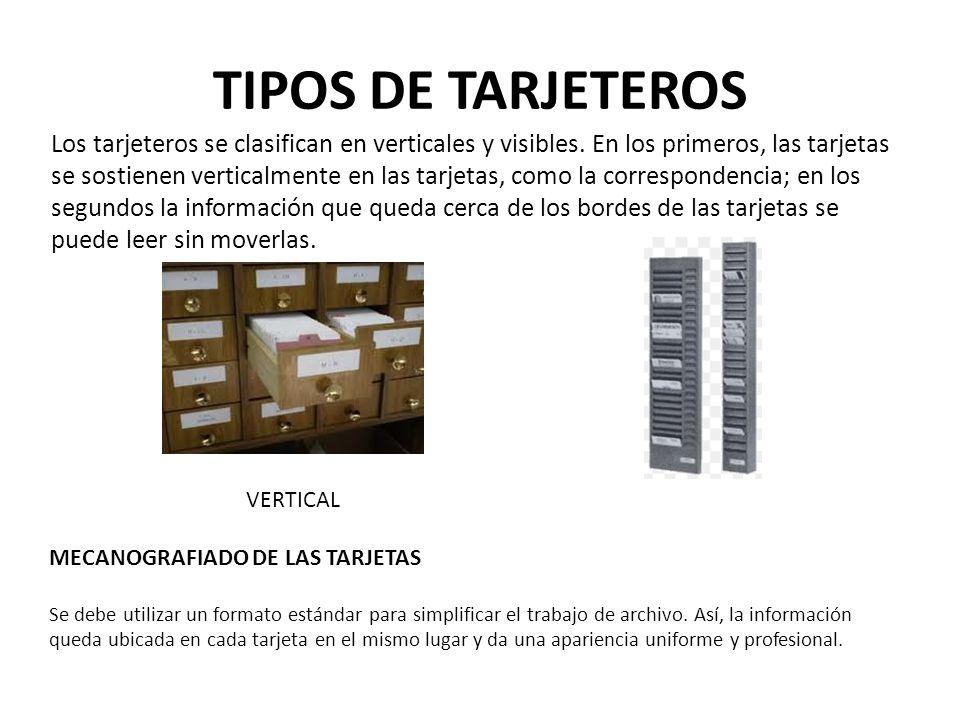 TIPOS DE TARJETEROS Los tarjeteros se clasifican en verticales y visibles. En los primeros, las tarjetas se sostienen verticalmente en las tarjetas, c